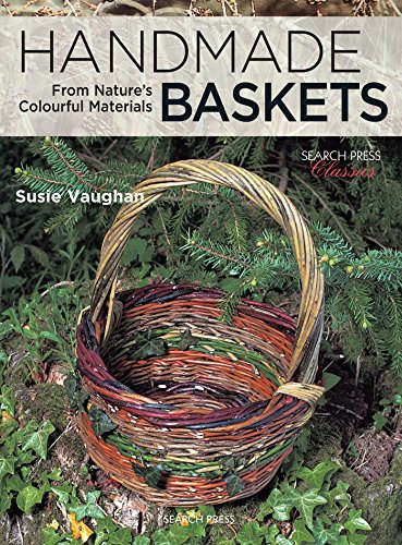 Handmade Baskets: From Nature's Colourful Materials (Search Press Classics)