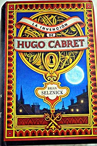 La invencin de Hugo Cabret: una novela narrada con palabras e ilustraciones de Brian Selznick