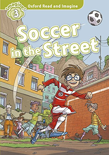 Oxford Read and Imagine: Oxford Read & Imagine 3 Soccer In The Street Pack - 9780194723183