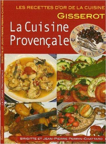 La cuisine provencale - recettes d'or de Brigitte et JP PERRIN CHATTARD ( 29 octobre 2009 )