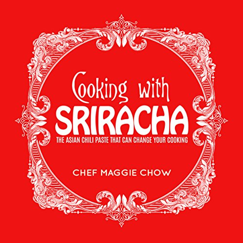 cooking-with-sriracha-the-asian-chili-paste-that-can-change-your-cooking-sriracha-sriracha-cookbook-