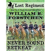 Never Sound Retreat (The Lost Regiment series Book 6)