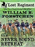 Never Sound Retreat (The Lost Regiment series Book 6)