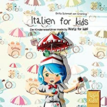 Italien for kids: Der Kinderreiseführer made by World for kids! (World for kids! Reiseführer für Kinder)