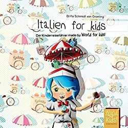 Italien for kids: Der Kinderreiseführer made by World for kids! (World for kids - Reiseführer für Kinder)