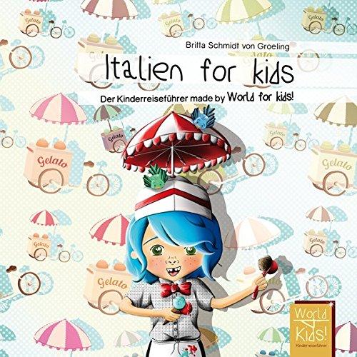 Italien for kids: Der Kinderreiseführer made by World for kids! (World for kids - Reiseführer für Kinder)