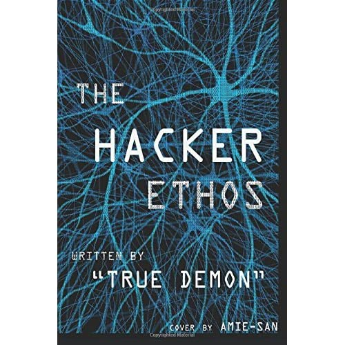 [The Hacker Ethos: The Beginner's Guide to Ethical Hacking and Penetration Testing] [By: True Demon] [January, 2016]