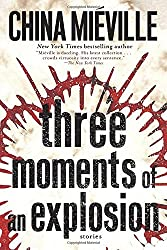 Three Moments of an Explosion: Stories by China Mi?ille (2016-06-07)