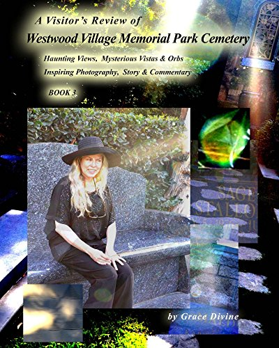 A Visitor's Review of  Westwood Village Memorial Park Cemetery: Haunting Views,  Mysterious Vistas & Orbs  + Inspiring Photography,  Story & Commentary  BOOK 3 (English Edition)