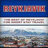 Reykjavik: The Best of Reykjavik for Short Stay Travel