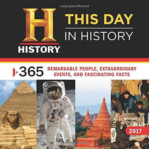 History Channel This Day in History: 365 Remarkable People, Extraordinary Events, and Fascinating Facts