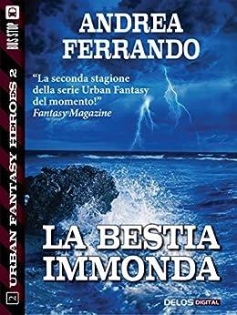 La bestia immonda (Urban Fantasy Heroes) di [Ferrando, Andrea]