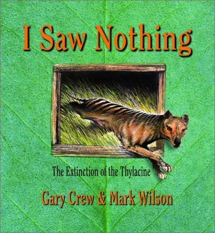 I Saw Nothing: The Extinction of the Thylacine by Gary Crew (2003-03-01)