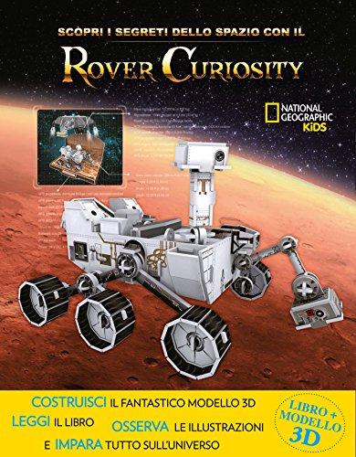 Scopri i segreti dello spazio con il Rover Curiosity. Ediz. a colori. Con gadget (National Geographic Kids)