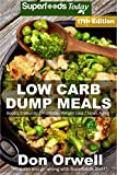 Low Carb Dump Meals: Πάνω από 230+ Low Carb Slow Cooker Meals, Dump Dinners Recipes, Quick & Easy Cooking Recipes, Antioxidants & Phytochemicals, Soups Stews ... Weight Loss Transformation Book Book 7)