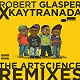 Robert Glasper X Kaytranada: The Artscience Remixes [Explicit]