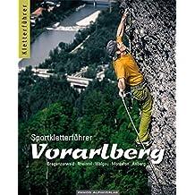 Sportkletterführer Vorarlberg: Bregenzer Wald, Rheintal, Walgau, Montafon, Arlberg