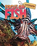 Classification: Focus on: Fish shows children how to identify  and group fish according to their characteristics. It answers questions such as what is a fish? Where do fish live? What do fish eat? And how do fish move about? Along with many others...
