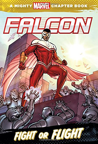 Falcon: Fight or Flight: A Mighty Marvel Chapter Book (Mighty Marvel Chapter Books) por Chris Wyatt