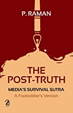 The Post-Truth Media's Survival Sutra:: A Footsoldier's Version