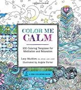 Colour Me Calm: 100 Coloring Templates for Meditation and Relaxation (Coloring for Thinkers)