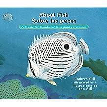 About Fish / Sobre Los Peces: A Guide for Children / Una Guia Para Ninos