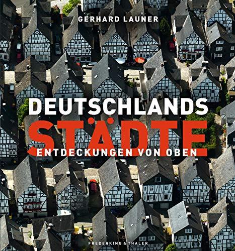 """Deutschlands Städte - Entdeckungen von oben. Der Bildband Nachfolger des Bestsellers """"Deutschland: Entdeckung von oben"""", mit 250 Abbildungen aus der Vogelperspektive"""