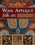 Image de Wool Appliqué Folk Art: Traditional Projects Inspired by 19th-Century American Life