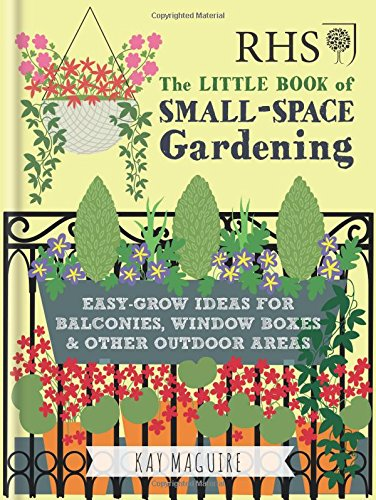 RHS Little Book of Small-Space Gardening: Easy-grow Ideas for Balconies, Window Boxes & Other Outdoor Areas (Rhs Little Books)