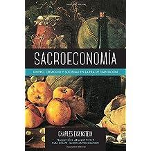 Sacroeconom?: Dinero, Obsequio y Sociedad en la Era de Transici? by Charles Eisenstein (2015-04-14)