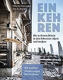 Einkehren - eBook: Die 50 besten Beizen in den Schweizer Alpen und im Jura Mit leichten Wanderungen für Geniesser