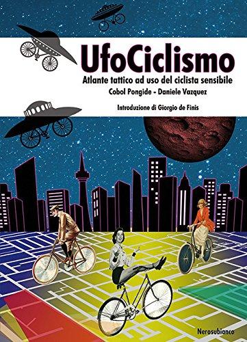 UfoCiclismo. Atlante tattico ad uso del ciclista sensibile (Il porto)