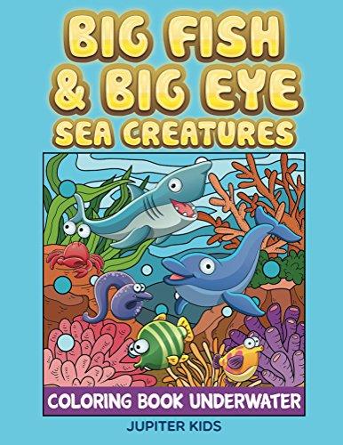 Big Fish & Big Eye Sea Creatures: Coloring Book Underwater (Sea Creature Coloring and Art Book (Eye Zombie Kit)