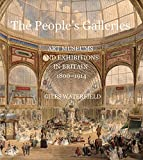The People's Galleries: Art Museums and Exhibitions in Britain, 1800--1914 (The Paul Mellon Centre for Studies in British Art)