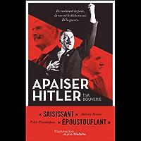 Apaiser Hitler: Ils voulaient la paix, ils eurent le déshonneur. Et la guerre