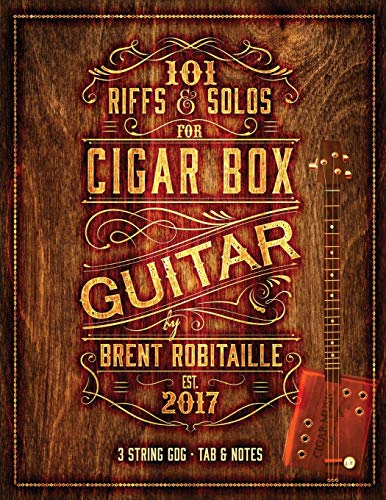 101 Riffs & Solos for Cigar Box Guitar: Essential Lessons for 3 String Slide Cigar Box Guitar