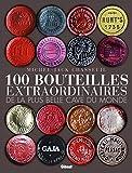 100 bouteilles extraordinaires de la plus belle cave du monde: Les confessions d'un collectionneur