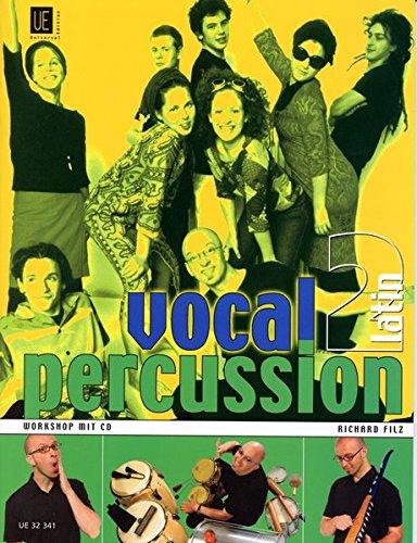 Vocal Percussion 2 - latin mit CD, für Percussion- bzw. Vokalensemble im Einzel- und Gruppenunterricht: Workshop - Die faszinierende Art, mit Mund und Stimme Rhythmen zu erzeugen