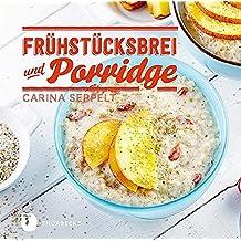 Frühstücksbrei & Porridge - Glück zum Löffeln