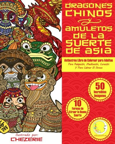 ANTIESTRES Libro De Colorear Para Adultos: Dragones Chinos Y Amuletos De La...