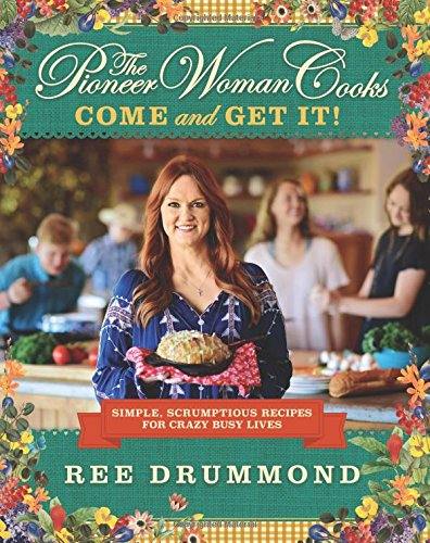 The Pioneer Woman Cooks: Come and Get It!: Simple, Scrumptious Recipes for Crazy Busy - Ree Bücher