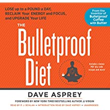 The Bulletproof Diet: Lose Up to a Pound a Day, Reclaim Your Energy and Focus, and Upgrade Your Life