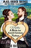 MAIL ORDER BRIDE: Millie: A Bride for Ranch Foreman Nathan: A Sweet, Clean Historical Western Romance (Mail Order Brides for the Spring Valley Ranchers Book 2)