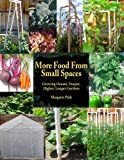 More Food From Small Spaces: Growing Denser, Deeper, Higher, Longer Vegetable Gardens (English Edition)
