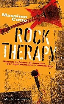 Rock Therapy: Rimedi sotto forma di canzone per ogni malanno o situazione di [Cotto, Massimo]