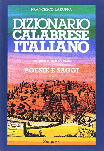 Dizionario calabrese-italiano. Poesie e saggi