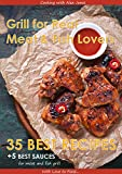 Grill for Real Meat and Fish Lovers: 35 best grill recipes and 5 sauces for meat and fish (Cooking with Alex Jones Book 1)