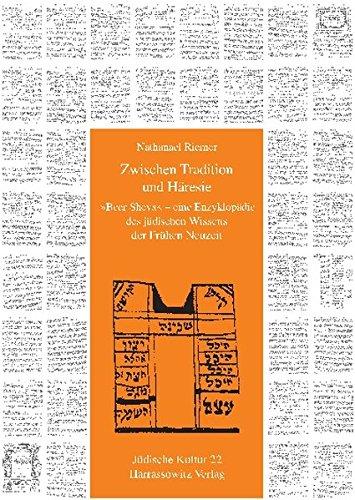 """Zwischen Tradition und Häresie: """"Beer Sheva"""" - eine Enzyklopädie des jüdischen Wissens der Frühen Neuzeit (Jüdische Kultur. Studien zur Geistesgeschichte, Religion und Literatur, Band 22)"""
