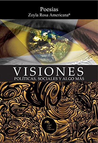 Visiones Políticas, Sociales Y Algo Más: Poesías Zoyla Rosa Americana (Spanish Edition)