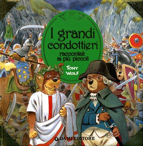 I grandi condottieri raccontati ai più piccoli. Ediz. illustrata